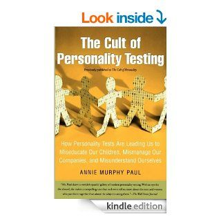 The Cult of Personality Testing: How Personality Tests Are Leading Us to Miseducate Our Children, Mismanage Our Companies, and Misunderstand Ourselves eBook: Annie Murphy Paul: Kindle Store