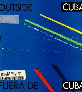 Outside Cuba: Contemporary Cuban Visual Artists (9780935501131): Ileana Fuentes Perez, Graciella Cruz Taura, Ricardo Pau Llosa: Books