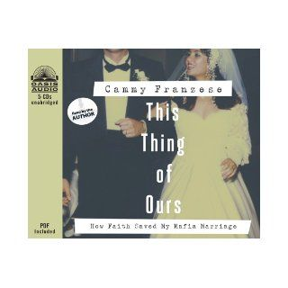 This Thing of Ours: How Faith Saved My Mafia Marriage: Cammy Franzese: 9781613750643: Books