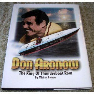 Don Aronow The King of Thunderboat Row Michael Aronow, Jeffrey L. Rodengen, George Bush 9780945903222 Books