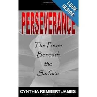 Perseverance: The Power Beneath the Surface: Cynthia Rembert James, Claire Henry: 9780976053699: Books