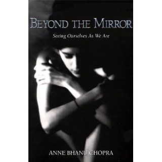 Beyond The Mirror    Seeing Ourselves As We Are Anne Bhanu Chopra 9780968569405 Books