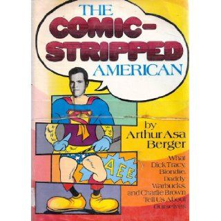 The comic stripped American;: What Dick Tracy, Blondie, Daddy Warbucks and Charlie Brown tell us about ourselves: Arthur Asa Berger: 9780802704306: Books