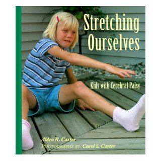 Stretching Ourselves: Kids with Cerebral Palsy: Alden R. Carter, Carol S. Carter: 9780807576373:  Children's Books