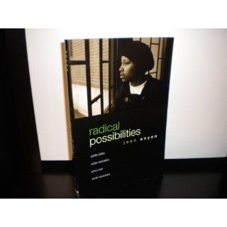 Radical Possibilities: Public Policy, Urban Education, and A New Social Movement (Critical Social Thought): Jean Anyon: 9780415950992: Books
