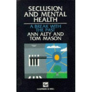 Seclusion and Mental Health A Break With the Past Ann Alty, Tom Mason 9780412552304 Books