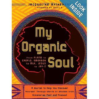 My Organic Soul: From Plato to Creflo, Emerson to MLK, Jesus to Jay Z  A Journal to Help You Discover Yourself through Words of Wisdom from Visionaries Past and Present: Jacquelin Rhinehart: 9780767929769: Books
