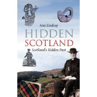 Hidden Scotland Scotland's Hidden Past Ann Lindsay 9781841583488 Books