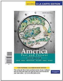 America Past and Present, Volume 1, Books a la Carte Edition (9th Edition) (9780205723546) Robert A. Divine, T. H. Breen, George M. Fredrickson Deceased, R. Hal Williams, Ariela J. Gross, H. W. Brands Books