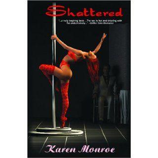 Shattered: Karen Monroe: 9781595781109: Books
