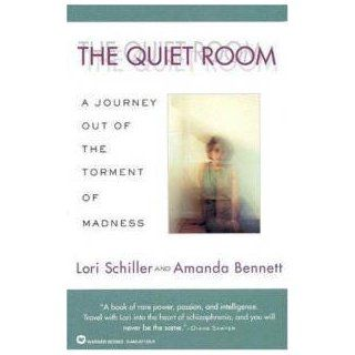 The Quiet Room: A Journey Out of the Torment of Madness: Lori Schiller, Amanda Bennett: 9780446671330: Books