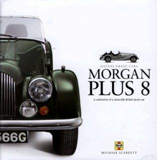Morgan Plus 8 (Haynes Great Cars): Michael Scarlett: 9781844253548: Books