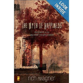 The Myth of Happiness: Discovering a Joy You Never Thought Possible: Rich Wagner: Books