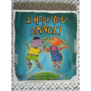 I Hope You Dance!: Mark D. Sanders, Tia Sillers, Buddy Jackson, Karinne Caulkins: 9781401601270: Books