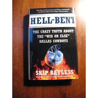 "Hell Bent: The Crazy Truth About the ""Win or Else"" Dallas Cowboys: Skip Bayless: 9780060186487: Books"