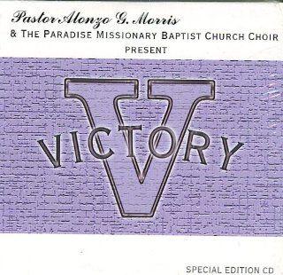 Pastor Alonzo G. Morris & The Paradise Missionary Baptist Chorch Choir Present Victory Music
