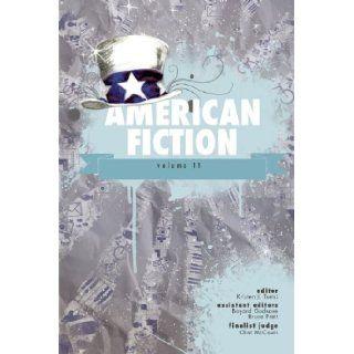 American Fiction, Volume 11 The Best Previously Unpublished Short Stories by Emerging Authors Kristen J. Tsetsi, Bayard Godsave, Bruce Pratt 9780898232530 Books