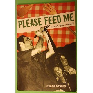 Please Feed Me A Punk Vegan Cookbook Niall McGuirk 9781932360097 Books
