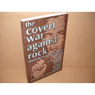 The Covert War Against Rock: What You Don't Know About the Deaths of Jim Morrison, Tupac Shakur, Michael Hutchence, Brian Jones, Jimi Hendrix, Phil Ochs, Bob Marley, Peter Tosh, John Lennon, and..: Alex Constantine: 9780922915613: Books