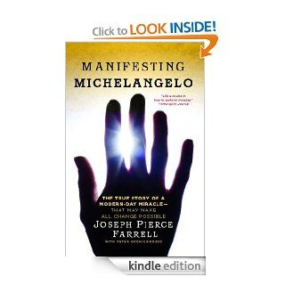 Manifesting Michelangelo: The True Story of a Modern Day Miracle  That May Make All Change Possible   Kindle edition by Joseph Pierce Farrell, Peter Occhiogrosso. Biographies & Memoirs Kindle eBooks @ .
