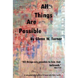 All Things Are Possible: Glenn W Turner: 9781600348976: Books