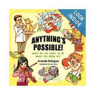 Anything's Possible!: What do you want to be when you grow up?: Armando Rodriguez, Christina Siravo: 9781935905189: Books