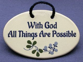 With God all things are possible. Mountain Meadows ceramic plaques and wall signs with encouraging Christian sayings and quotes about God. Made by Mountain Meadows in the USA.   Home And Garden Products