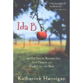 Ida B: . . . and Her Plans to Maximize Fun, Avoid Disaster, and (Possibly) Save the World (Bank Street College of Education Josette Frank Award (Awards)): Katherine Hannigan: 9780060730246: Books