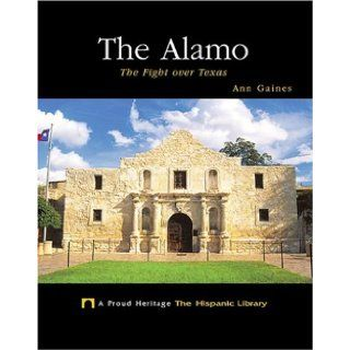The Alamo The Fight Over Texas (Proud Heritage The Hispanic Library) Ann Gaines 9781567661736  Children's Books