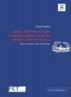 apesar dos Pedantes que me afeiam, porque os hei de obrigar a que me leiam: Op�sculo para Jorge da C�mara (Citcem. Studies in Literature) (Portuguese Edition): 9783899750966: Literature Books @