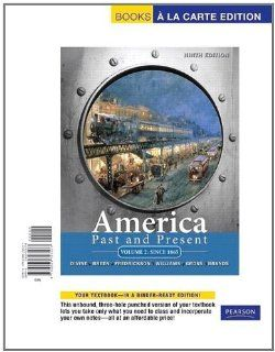 America Past and Present, Volume 2, Books a la Carte Edition (9th Edition) (9780205723577) Robert A. Divine, T. H. Breen, George M. Fredrickson Deceased, R. Hal Williams, Ariela J. Gross, H. W. Brands Books
