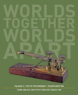 Worlds Together, Worlds Apart: A History of the World: 1750 to the Present (Fourth Edition)  (Vol. C) (9780393922127): Robert Tignor, Jeremy Adelman, Peter Brown, Benjamin Elman, Stephen Kotkin, Gyan Prakash, Brent Shaw, Stephen Aron, Xinru Liu, Suzanne Ma