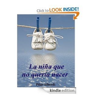 LA NI�A QUE NO QUER�A NACER (Spanish Edition)   Kindle edition by Pilar Alberdi. Children Kindle eBooks @ .