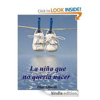 LA NI�A QUE NO QUER�A NACER (Spanish Edition)   Kindle edition by Pilar Alberdi. Children Kindle eBooks @ .