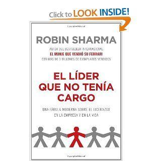 El l�der que no ten�a cargo: Una f�bula moderna sobre el �xito en la empresa y en la vida (Vintage Espanol) (Spanish Edition): Robin Sharma: 9780307744999: Books