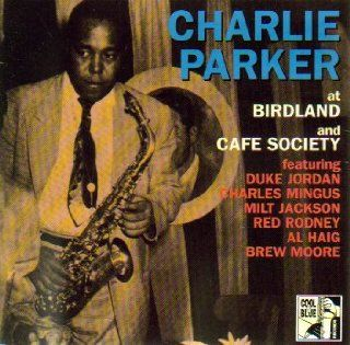 Charlie Parker at Birdland and Cafe Society: Music