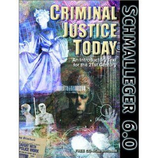 Criminal Justice Today: An Introductory Text for the 21st Century (6th Edition): Frank M. Schmalleger: 9780130851482: Books
