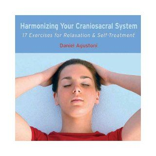 Harmonizing Your Craniosacral System CD: 17 Exercises for Relaxation and Self Treatment: Daniel Agustoni: 9781844091263: Books