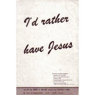 I'd Rather Have Jesus (in two arrangements: solo . . . male voices): Rhea F. Miller, G. Beverly Shea, Emil Soderstrom: Books