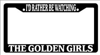 Black License Plate Frame I'd Rather Be Watching The Golden Girls Auto Novelty Accessory: Automotive