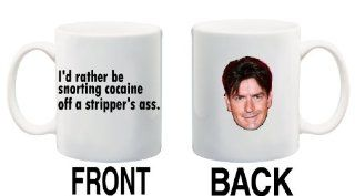 I'D RATHER BE SNORTING COCAINE OFF A STRIPPER'S ASS. CHARLIE SHEEN Mug Cup   11 ounces