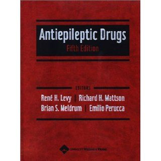 Antiepileptic Drugs: Ren� H. Levy PhD, Richard H. Mattson, Brian S. Meldrum, Emilio Perucca MD: 9780781723213: Books