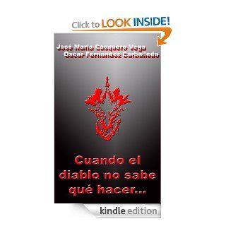 Cuando el diablo no sabe qu� hacer(Spanish Edition) eBook: �scar Fern�ndez Carballedo, Jose María Casquero Vega: Kindle Store