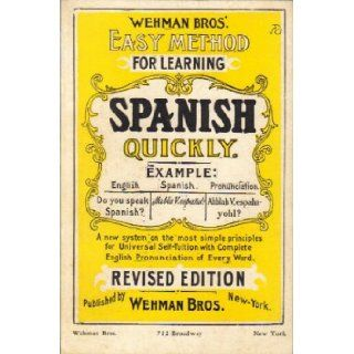 Wehman Bros.' Easy Method for Learning Spanish Quickly. A New System on the Most Simple Principles for Universal Self Tuition with Complete English Pronunciation of Every Word Franz Thimm Books