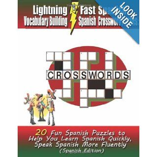 Lightning Fast Spanish Vocabulary Building Spanish Crossword Puzzles 20 Fun Spanish Puzzles to Help You Learn Spanish Quickly, Speak Spanish More Fluently (Spanish Edition) Carolyn Woods 9781468083316 Books
