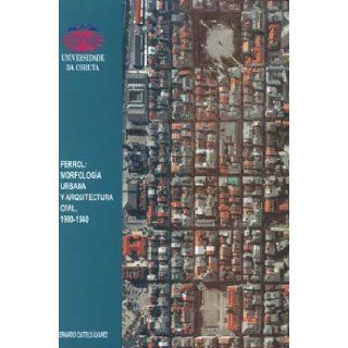 Ferrol: Morfologia Urbana Y Arquitectura Civil, 1900 1940 / Urban Morphology and Civil Architecture (Spanish Edition): Bernardo Castelo Alvarez: 9788495322746: Books