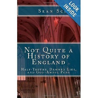 Not Quite a History of England: Half Truths, Damned Lies, and God Awful Puns: Sean Scully, Natalie Scully: 9781484847121: Books