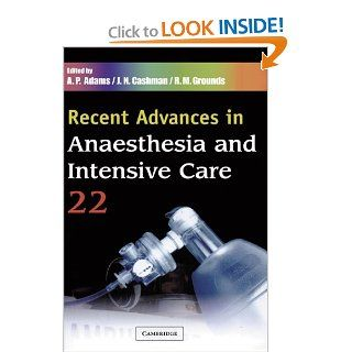 Recent Advances in Anaesthesia and Intensive Care: Volume 22 (9781841101170): A. P. Adams, J. N. Cashman, R. M. Grounds: Books