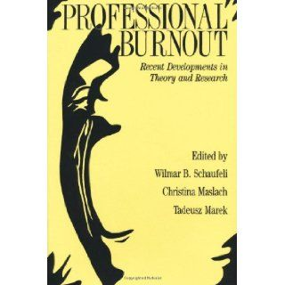 Professional Burnout Recent Developments In Theory And Research (Series in Applied Psychology) W ilmar B. Schaufeli 9781560326830 Books