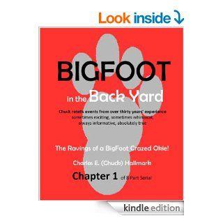 Big Foot in the Back Yard: The Rantings of a Big Foot Crazed Okie! eBook: Charles E. (Chuck) Hallmark, Danna G. Hallmark: Kindle Store